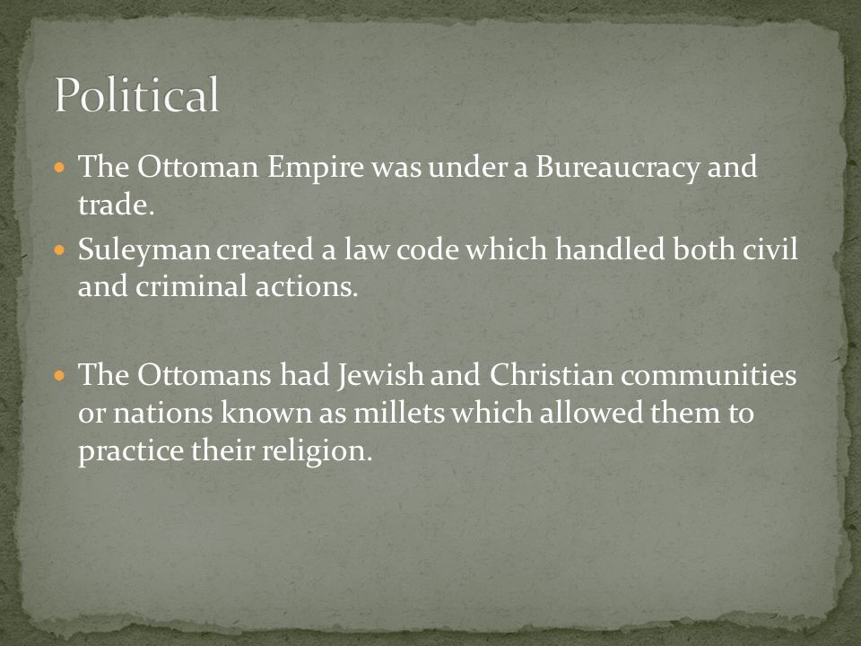 The Ottoman Empire was under a Bureaucracy and trade.