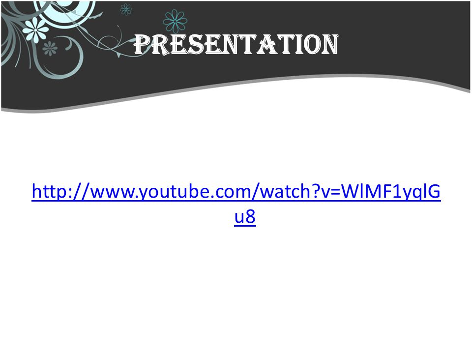 PRESENTATION http://www.youtube.com/watch?v=WlMF1yqlG u8