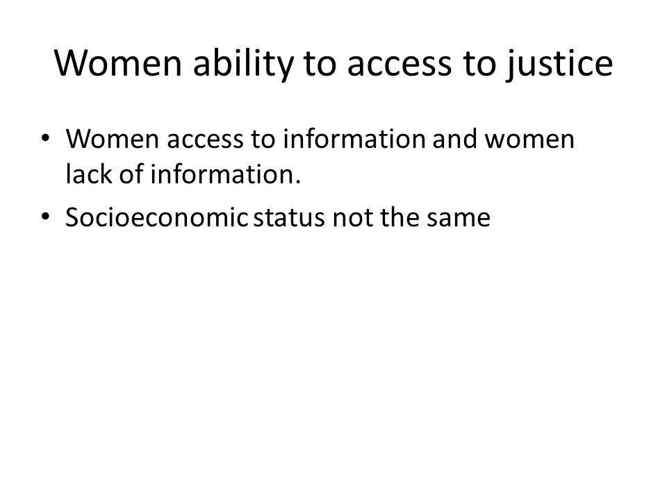 Women ability to access to justice Women access to information and women lack of information.