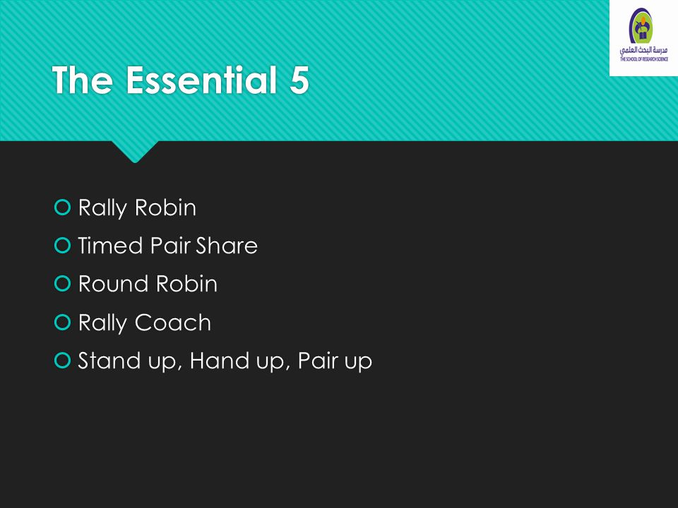 The Essential 5  Rally Robin  Timed Pair Share  Round Robin  Rally Coach  Stand up, Hand up, Pair up  Rally Robin  Timed Pair Share  Round Robin  Rally Coach  Stand up, Hand up, Pair up