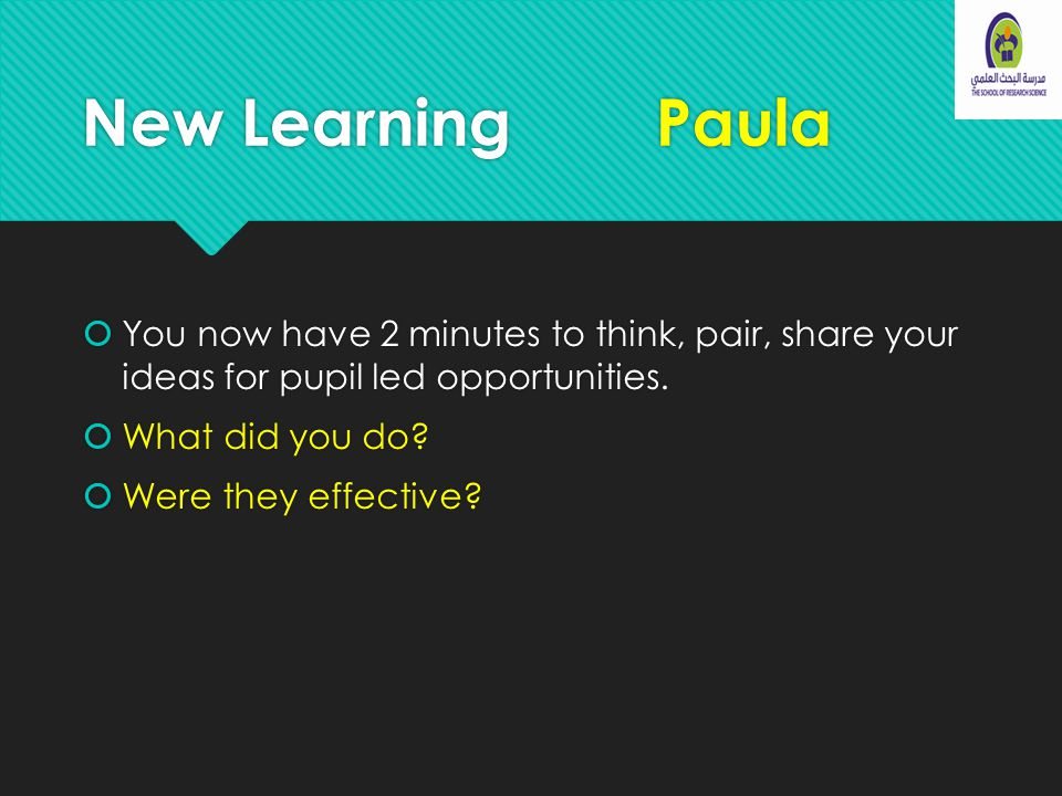 New Learning Paula  You now have 2 minutes to think, pair, share your ideas for pupil led opportunities.