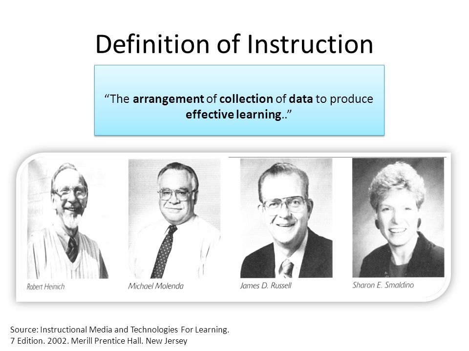"Definition of Instruction ""The arrangement of collection of data to produce effective learning.."" Source: Instructional Media and Technologies For Lea"