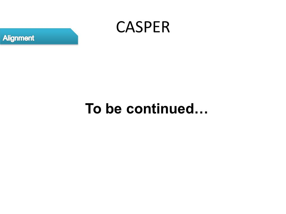 CASPER To be continued…