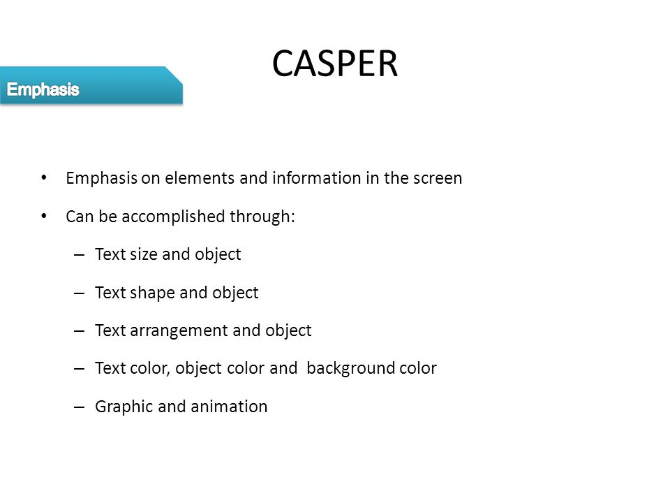 Emphasis on elements and information in the screen Can be accomplished through: – Text size and object – Text shape and object – Text arrangement and