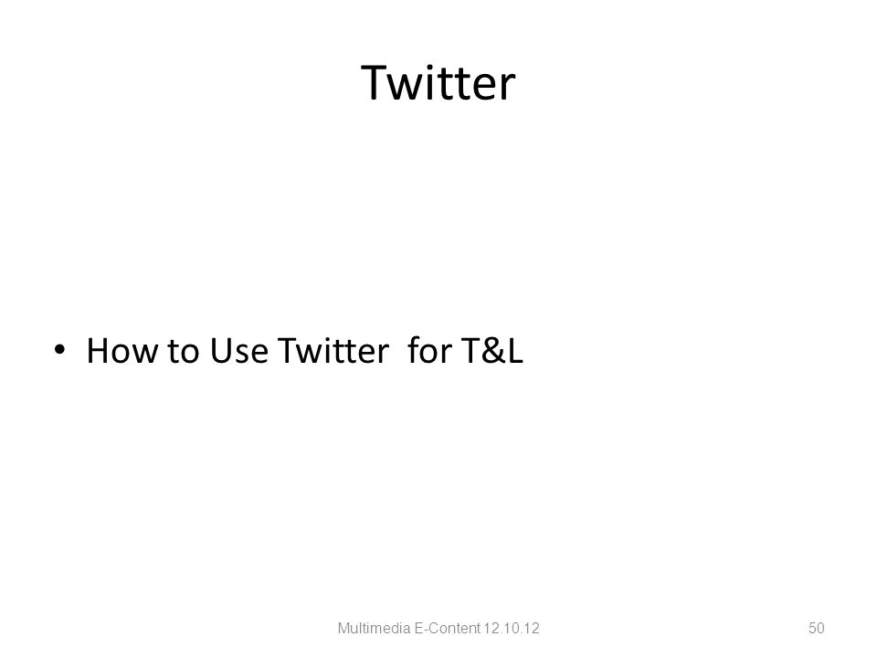 Twitter How to Use Twitter for T&L Multimedia E-Content 12.10.1250