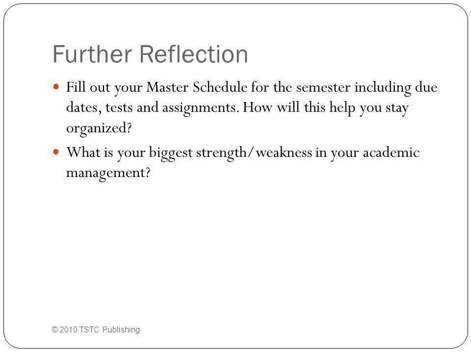 Additional Resources Sites to Promote Academic Success http://www.uni.edu/walsh/linda7.html http://www.uni.edu/walsh/linda7.html David Allen Company http://www.davidco.com/ © 2010 TSTC Publishing