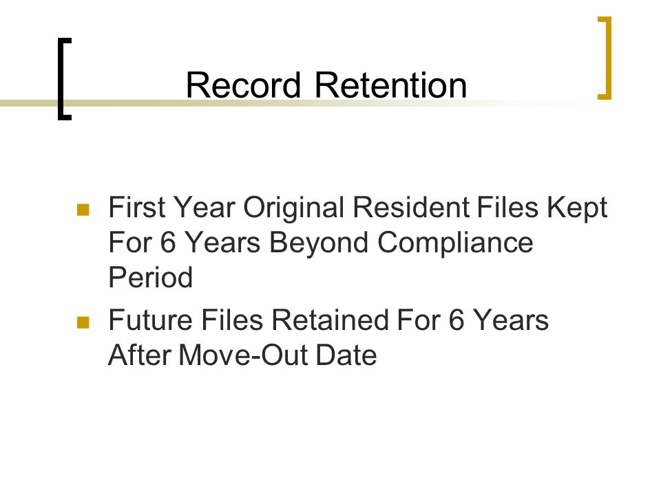 Record Retention First Year Original Resident Files Kept For 6 Years Beyond Compliance Period Future Files Retained For 6 Years After Move-Out Date