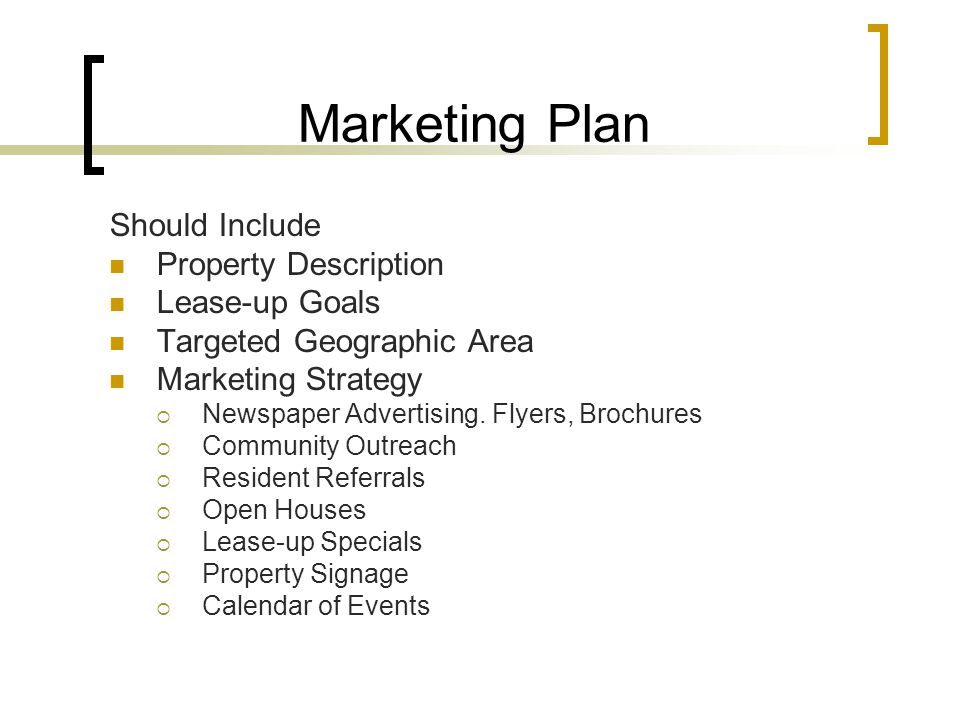Marketing Plan Should Include Property Description Lease-up Goals Targeted Geographic Area Marketing Strategy  Newspaper Advertising.