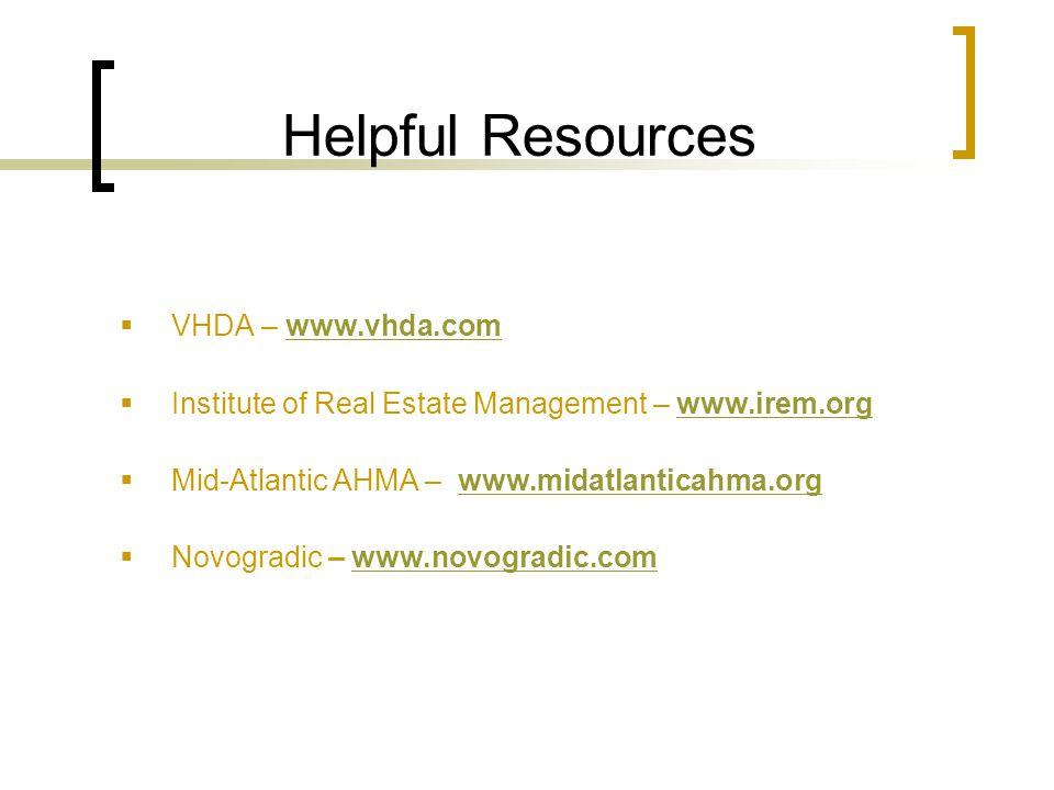 Helpful Resources  VHDA – www.vhda.comwww.vhda.com  Institute of Real Estate Management – www.irem.orgwww.irem.org  Mid-Atlantic AHMA – www.midatla