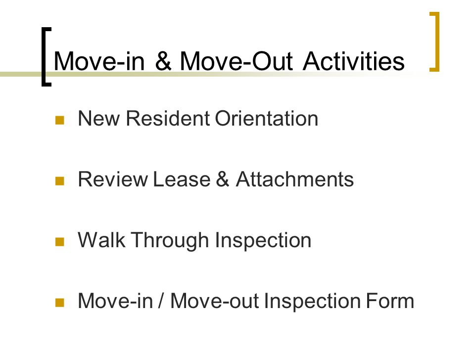 Move-in & Move-Out Activities New Resident Orientation Review Lease & Attachments Walk Through Inspection Move-in / Move-out Inspection Form