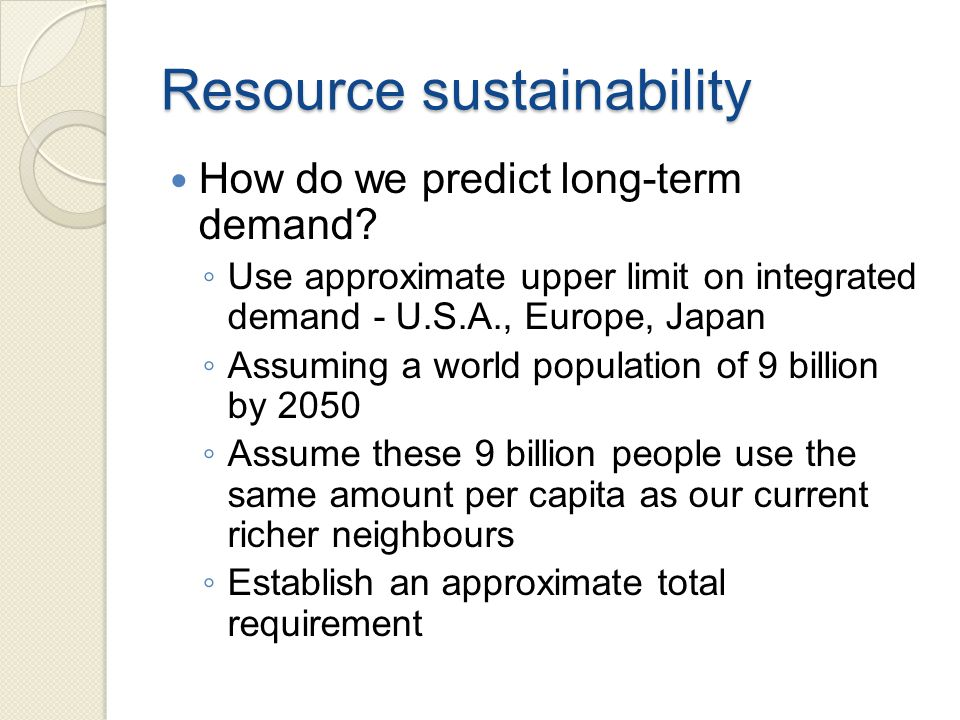Resource sustainability How do we predict long-term demand.
