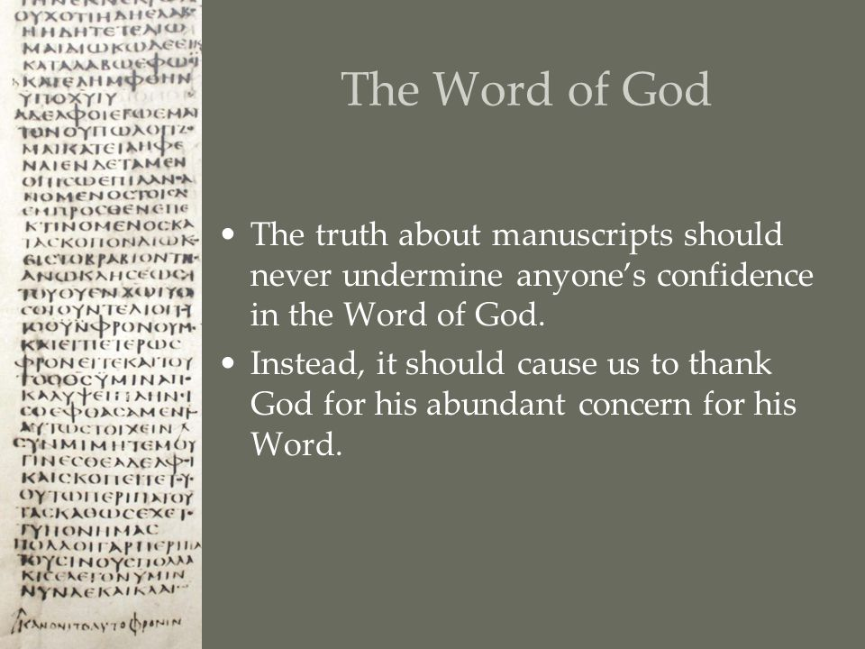 The Word of God The truth about manuscripts should never undermine anyone's confidence in the Word of God.