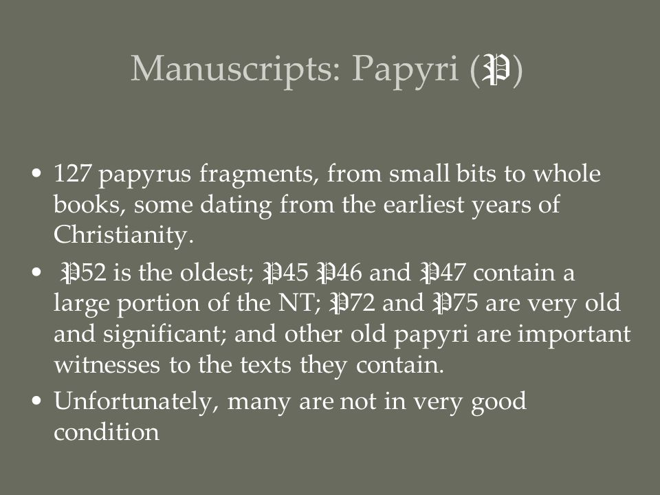 Manuscripts: Papyri ( P ) 127 papyrus fragments, from small bits to whole books, some dating from the earliest years of Christianity.