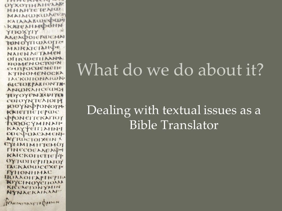 What do we do about it Dealing with textual issues as a Bible Translator