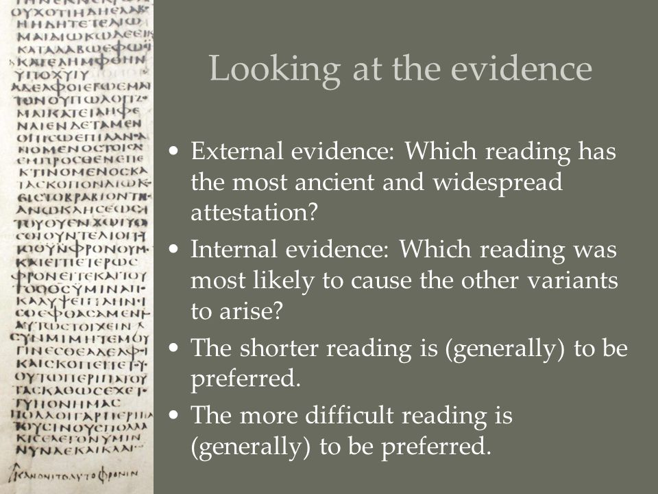 Looking at the evidence External evidence: Which reading has the most ancient and widespread attestation.