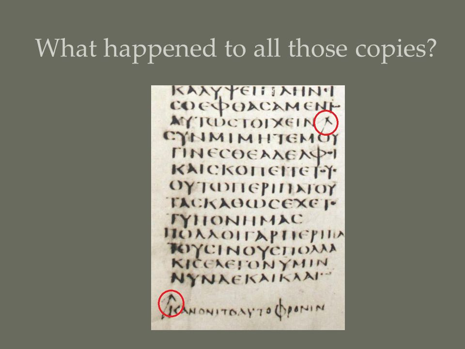 Many were simply lost Many received editing from scribes who were fixing mistakes (which weren't always really mistakes) Many are gathered and re-copied, and re-gathered and re-distributed