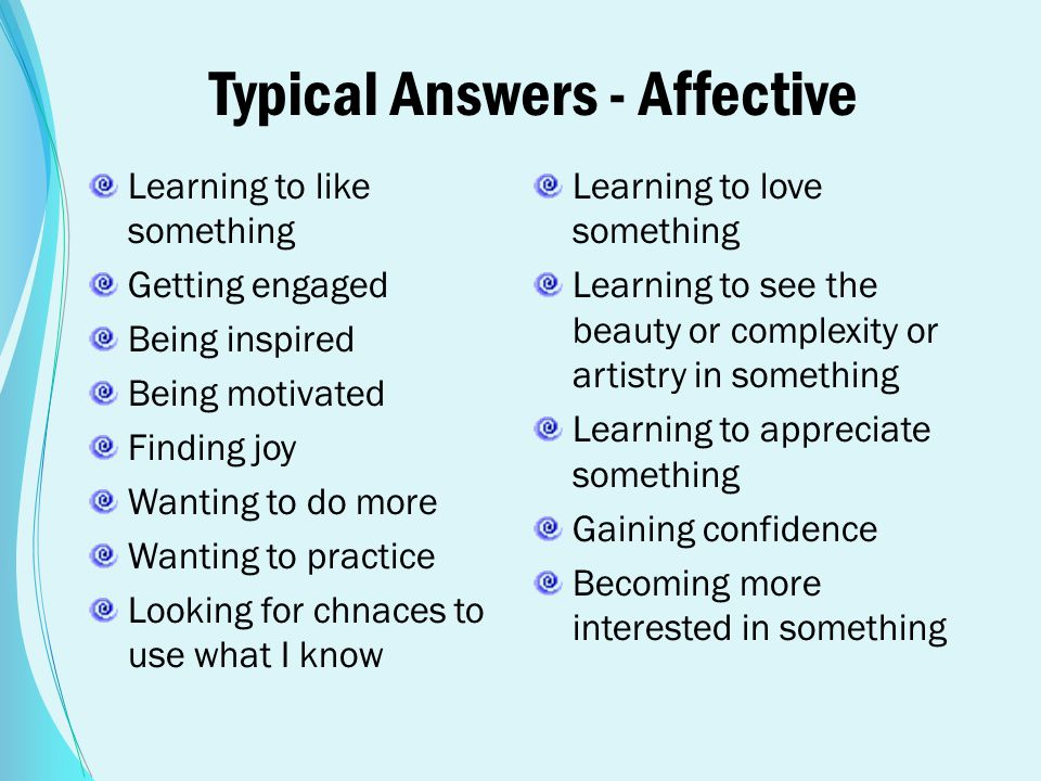 Typical Answers - Affective Learning to like something Getting engaged Being inspired Being motivated Finding joy Wanting to do more Wanting to practi