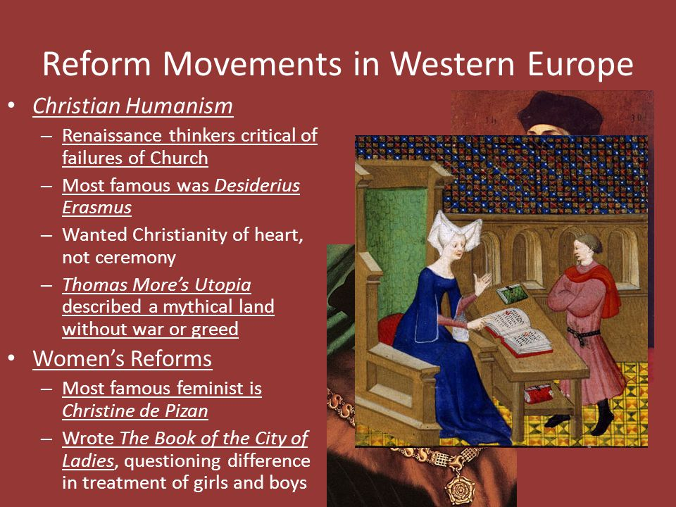 Reform Movements in Western Europe Christian Humanism – Renaissance thinkers critical of failures of Church – Most famous was Desiderius Erasmus – Wan