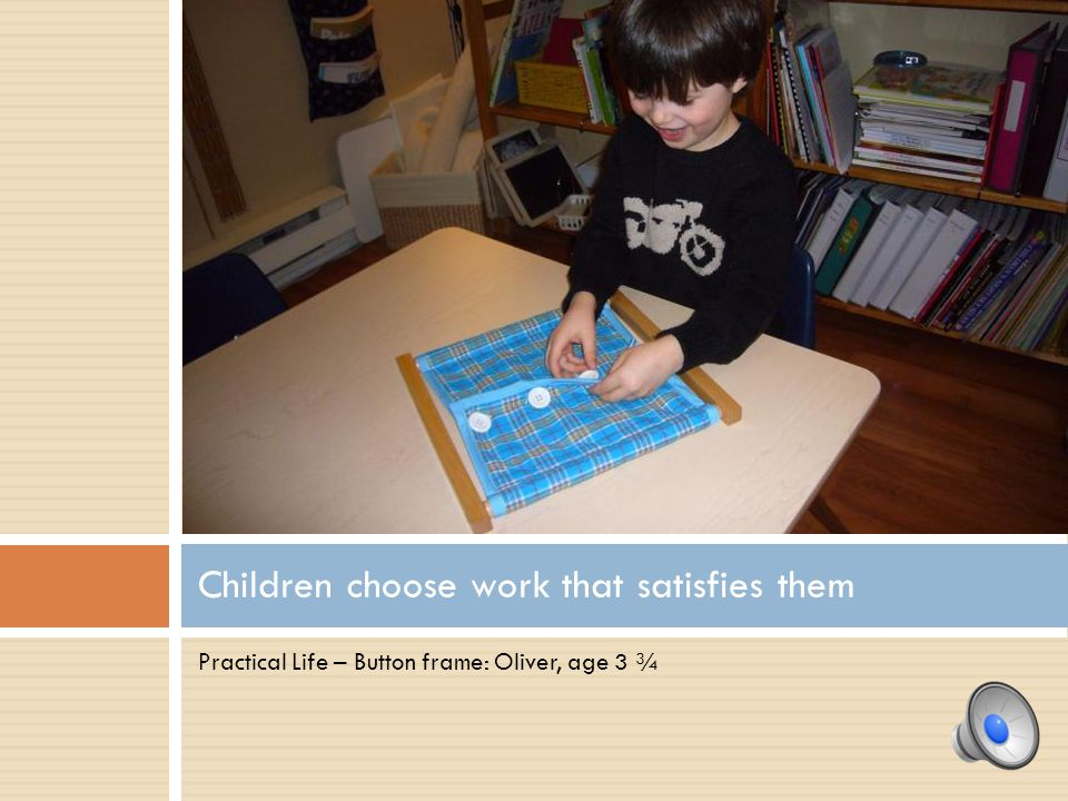 Practical Life – Button frame: Oliver, age 3 ¾ Children choose work that satisfies them