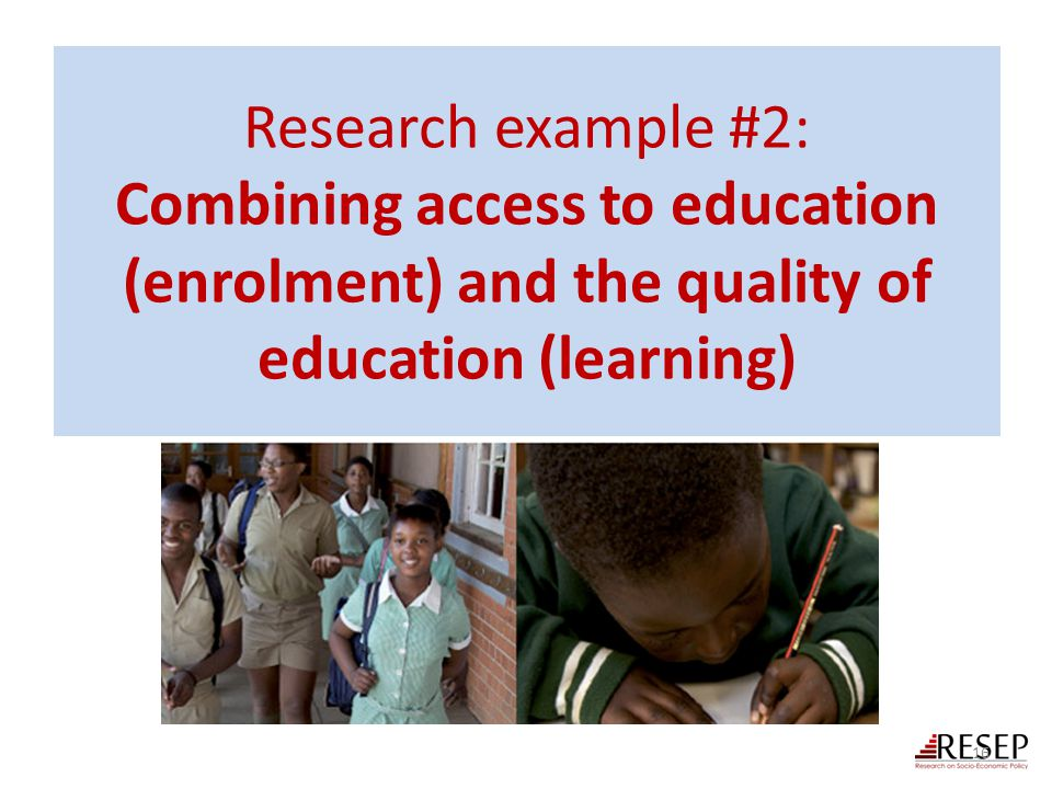 Research example #2: Combining access to education (enrolment) and the quality of education (learning) 16