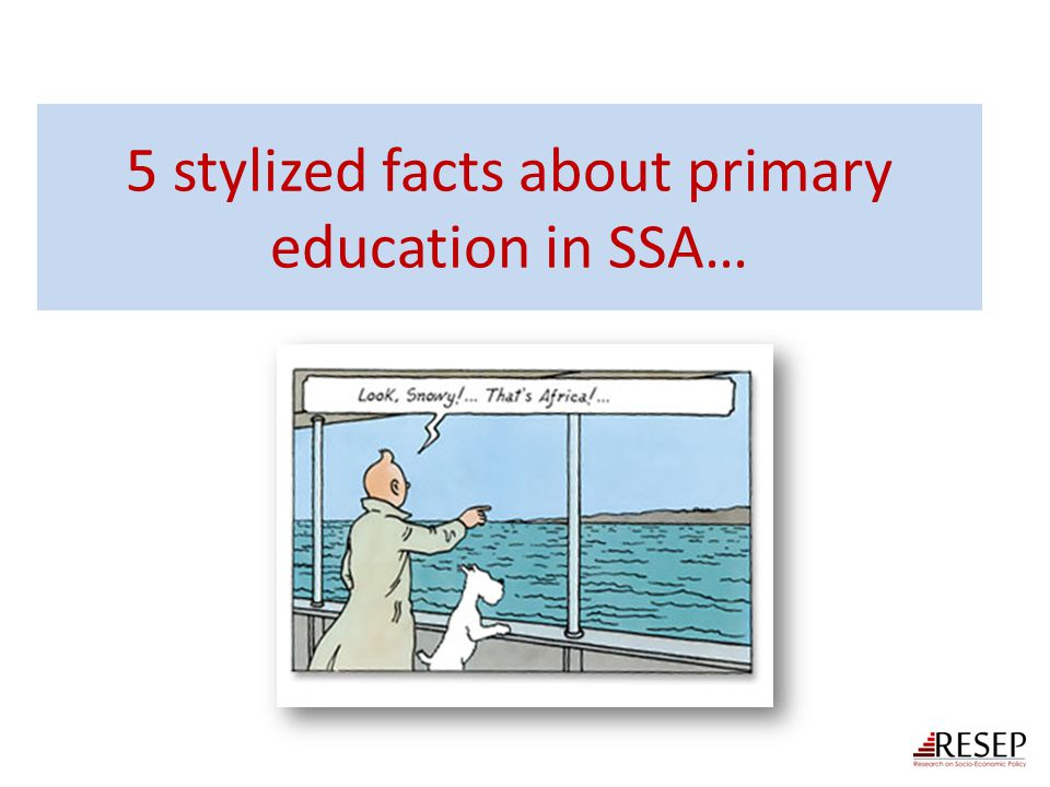 5 stylized facts about primary education in SSA…