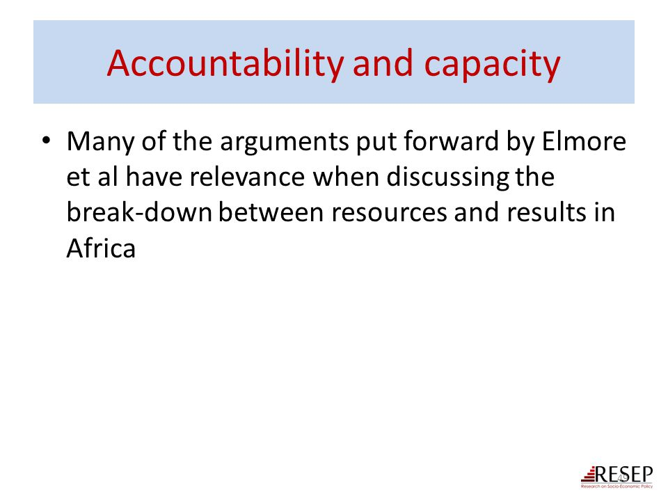 Accountability and capacity Many of the arguments put forward by Elmore et al have relevance when discussing the break-down between resources and resu