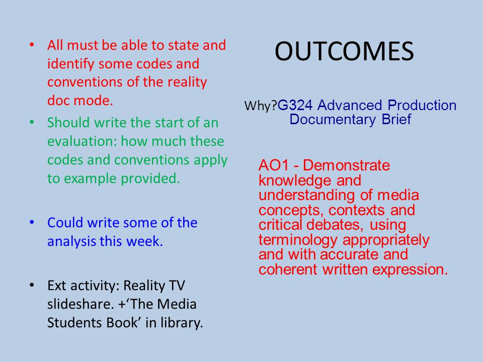 OUTCOMES All must be able to state and identify some codes and conventions of the reality doc mode.