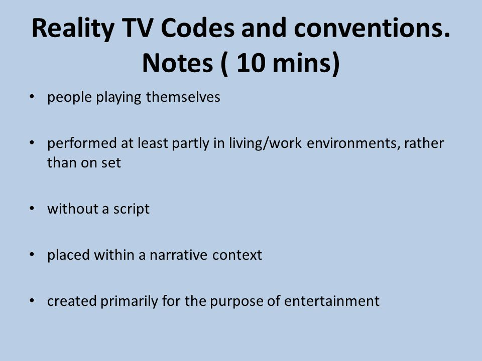 Reality TV Codes and conventions. Notes ( 10 mins) people playing themselves performed at least partly in living/work environments, rather than on set