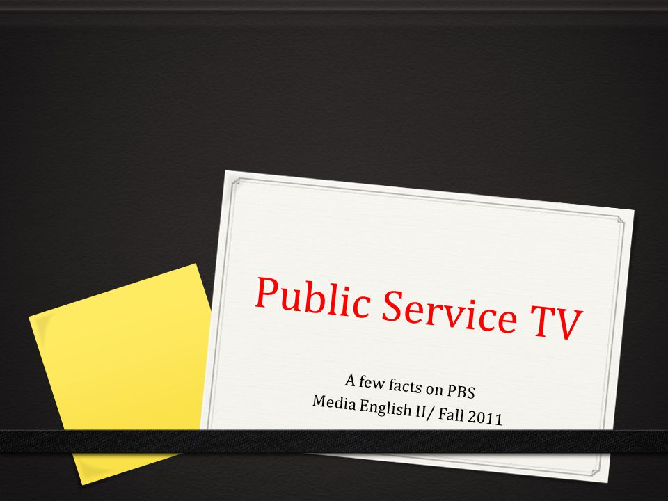 Public Service TV A few facts on PBS Media English II/ Fall 2011