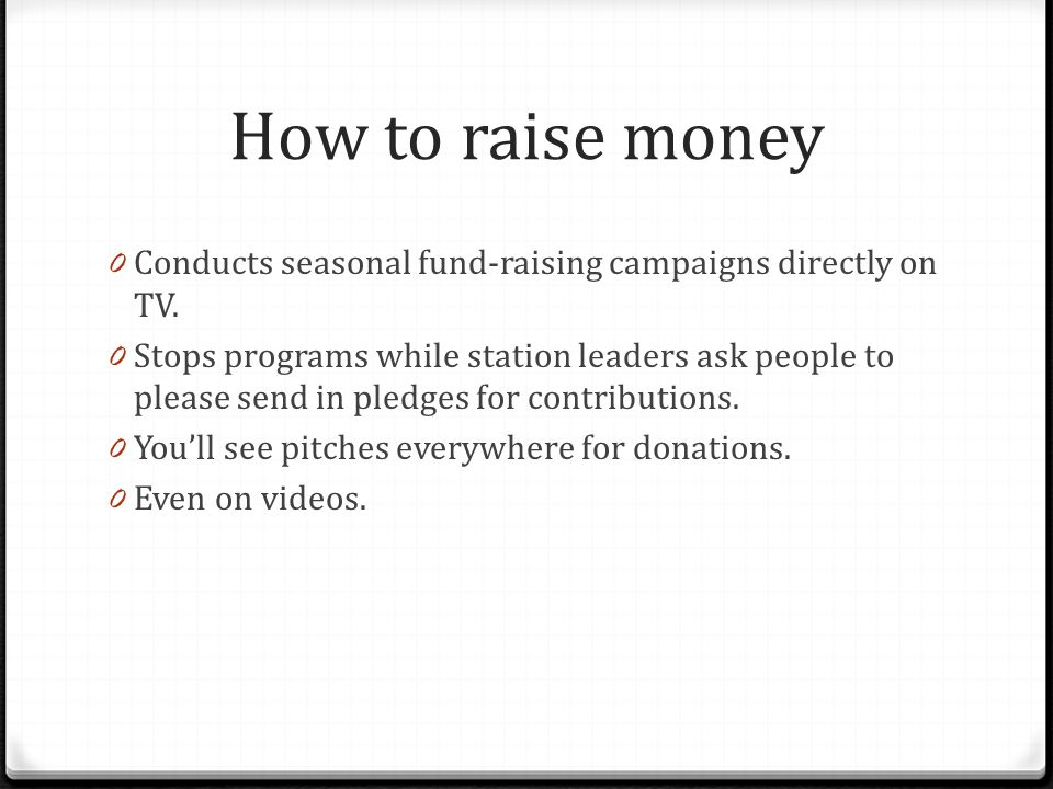 How to raise money 0 Conducts seasonal fund-raising campaigns directly on TV.
