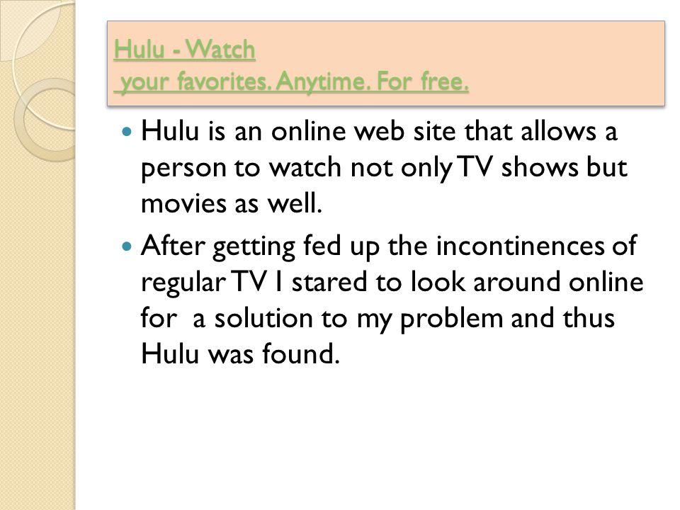 Hulu - Watch your favorites. Anytime. For free. Hulu - Watch your favorites.
