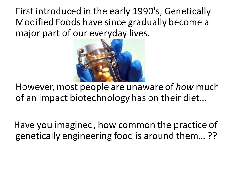 Approximately ± 80% of American processed foods contain some form of genetic modification.