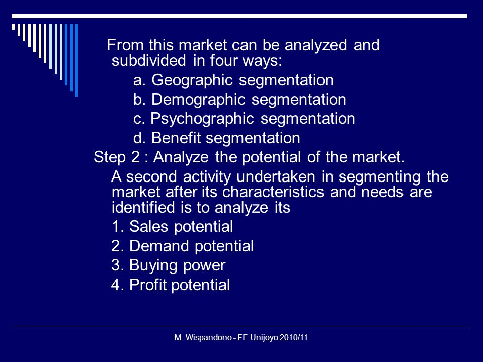 M. Wispandono - FE Unijoyo 2010/11 From this market can be analyzed and subdivided in four ways: a.