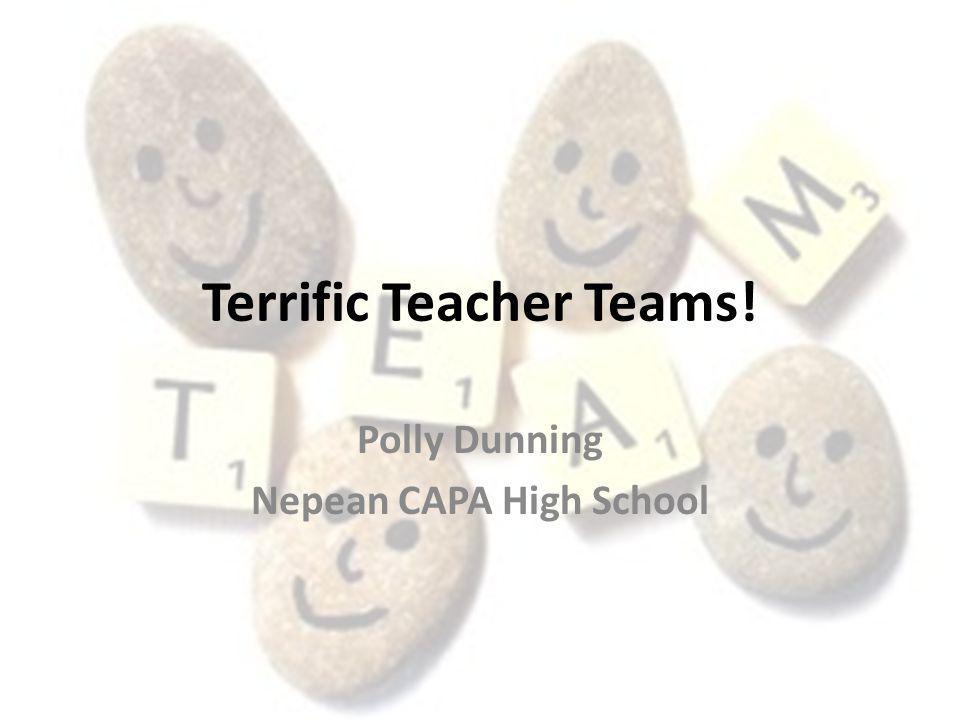Terrific Teacher Teams! Polly Dunning Nepean CAPA High School