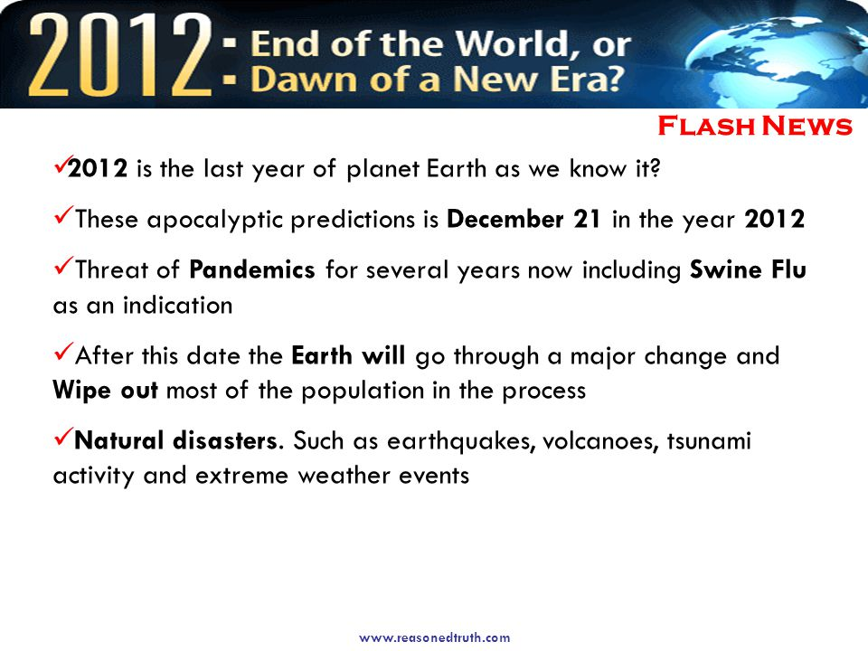 Flash News 2012 is the last year of planet Earth as we know it.