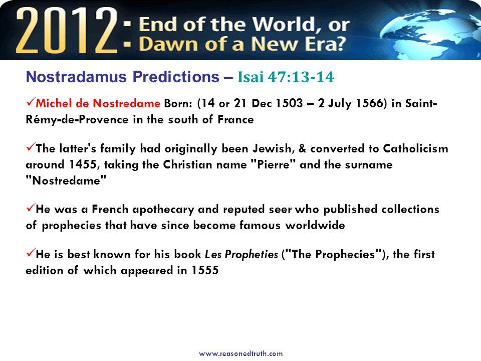Nostradamus Predictions – Isai 47:13-14 Michel de Nostredame Born: (14 or 21 Dec 1503 – 2 July 1566) in Saint- Rémy-de-Provence in the south of France