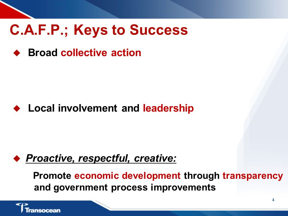 4 C.A.F.P.; Keys to Success  Broad collective action  Local involvement and leadership  Proactive, respectful, creative: Promote economic development through transparency and government process improvements