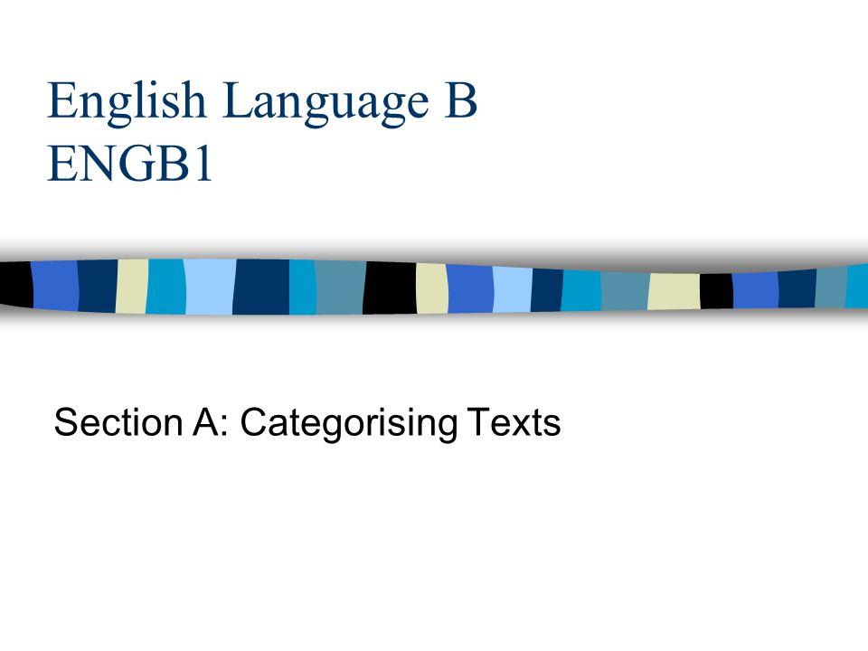 English Language B ENGB1 Section A: Categorising Texts