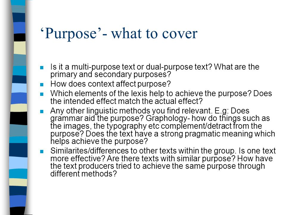 'Purpose'- what to cover n Is it a multi-purpose text or dual-purpose text? What are the primary and secondary purposes? n How does context affect pur