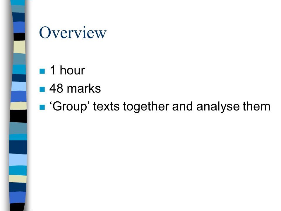 Overview n 1 hour n 48 marks n 'Group' texts together and analyse them