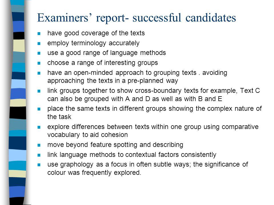 Examiners' report- successful candidates n have good coverage of the texts n employ terminology accurately n use a good range of language methods n ch