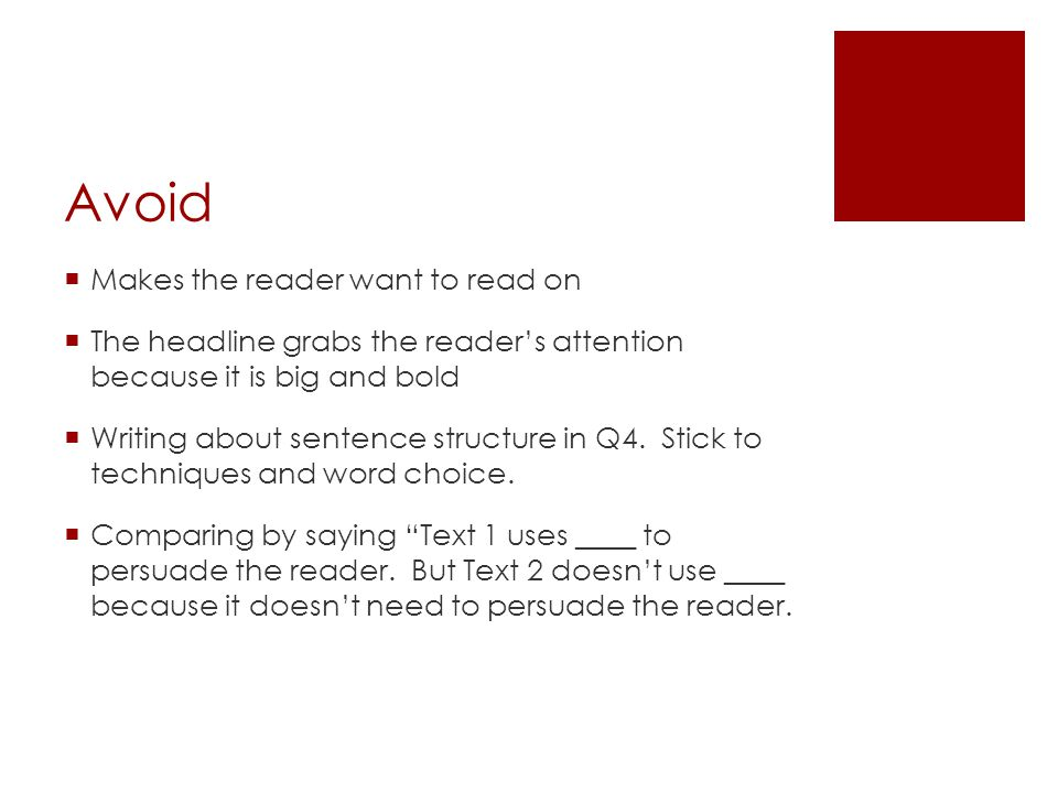 Avoid  Makes the reader want to read on  The headline grabs the reader's attention because it is big and bold  Writing about sentence structure in Q4.