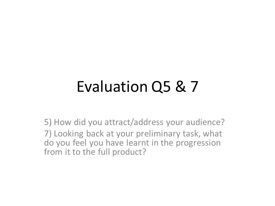 Evaluation Q5 & 7 5) How did you attract/address your audience.