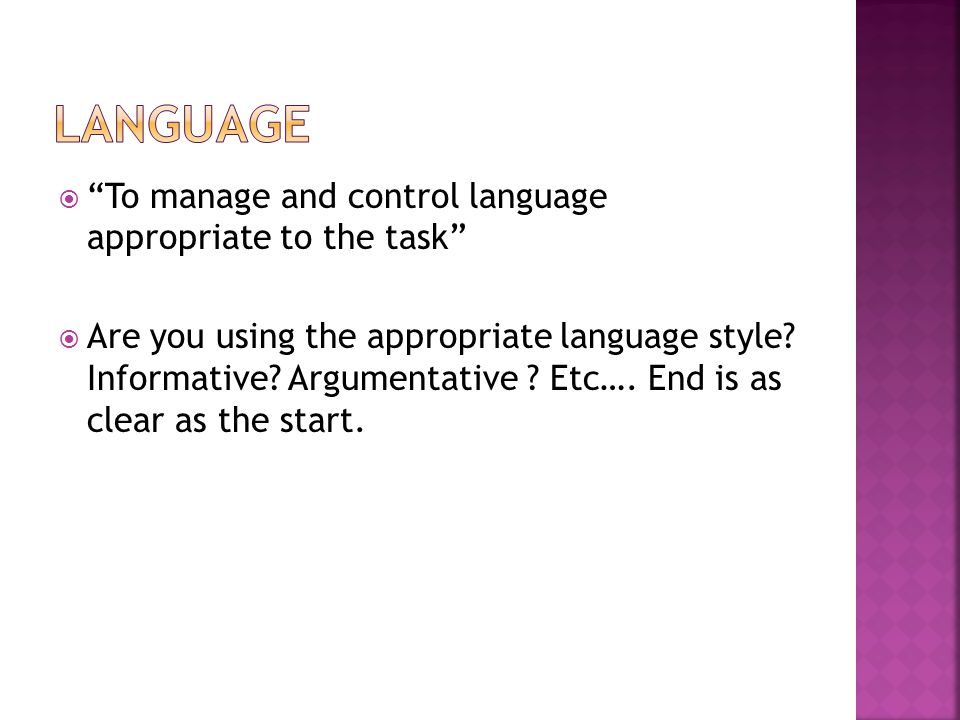 " ""To manage and control language appropriate to the task""  Are you using the appropriate language style? Informative? Argumentative ? Etc…. End is a"