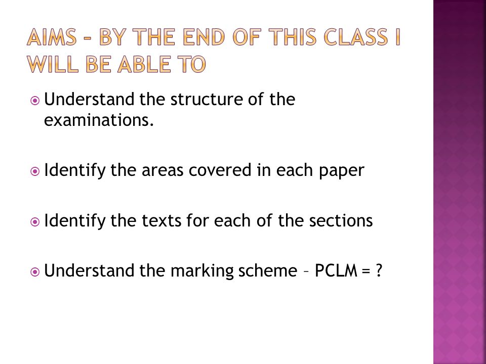  Understand the structure of the examinations.
