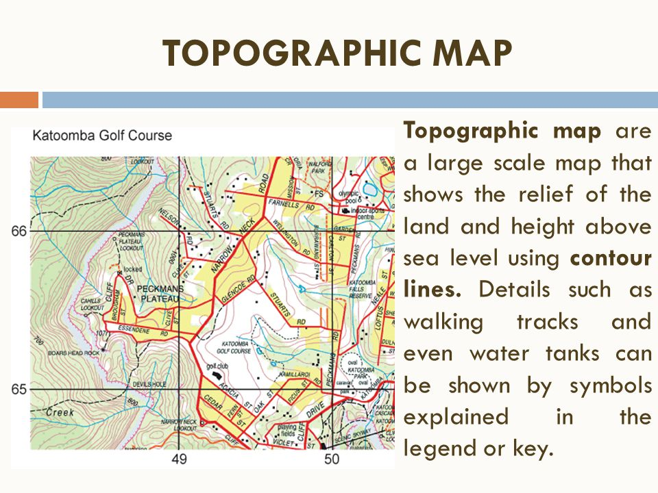 Topographic map are a large scale map that shows the relief of the land and height above sea level using contour lines. Details such as walking tracks