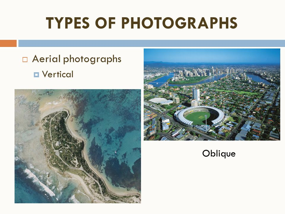  Aerial photographs  Vertical TYPES OF PHOTOGRAPHS Oblique