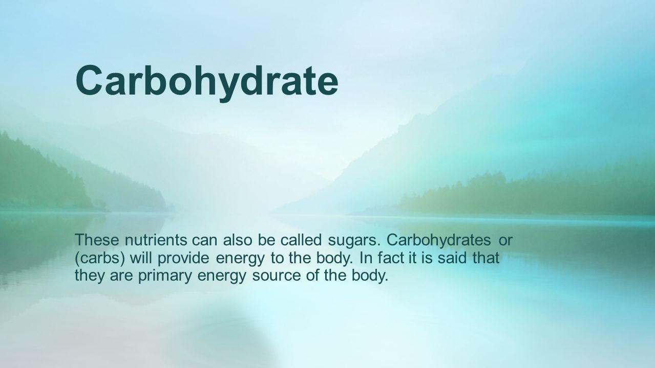 Carbohydrate These nutrients can also be called sugars.