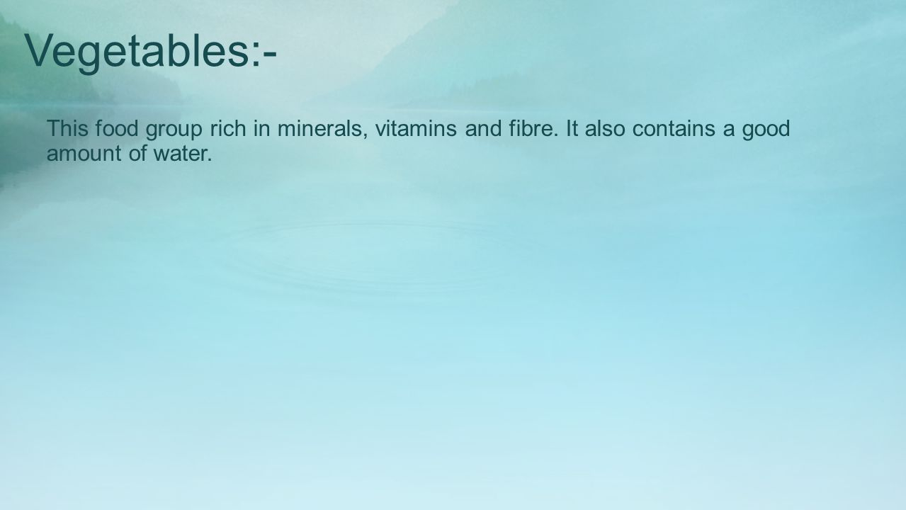 Fruits Like vegetables, fruits are rich in minerals, Vitamins, fibre and but it has a higher content of carbohydrates.