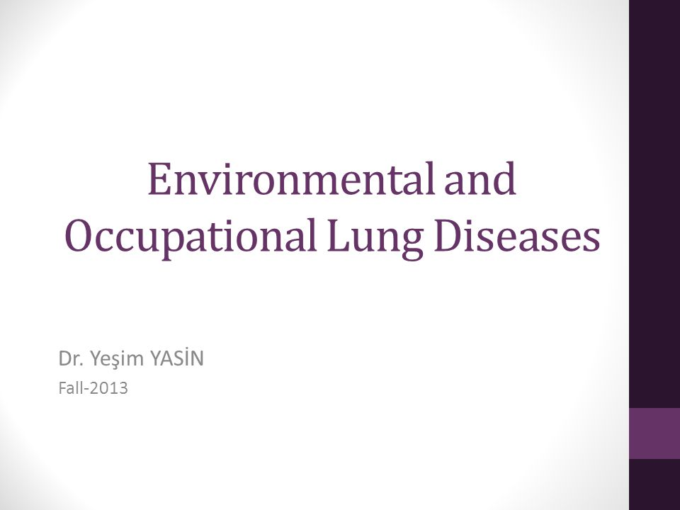 Environmental and Occupational Lung Diseases Dr. Yeşim YASİN Fall-2013